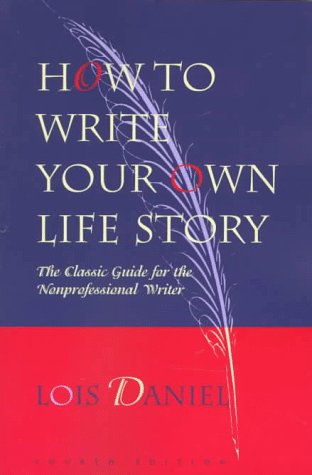 How to Write Your Own Life Story: The Classic Guide for the Nonprofessional Writer 9781556523182