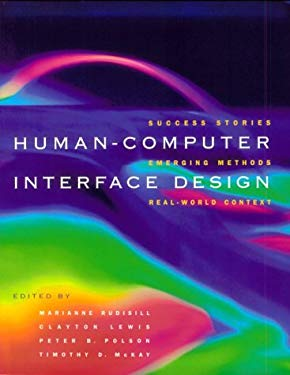 Human-Computer Interface Design: Success Cases, Emerging Methods and Real-World Context 9781558603103