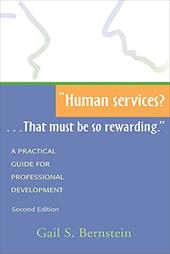 Human Services? ... That Must Be So Rewarding.: A Practical Guide for Professional Development, 2nd Ed.