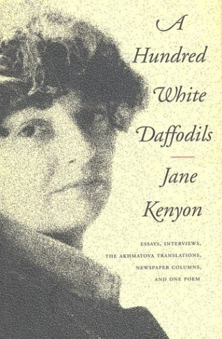 A Hundred White Daffodils: Essays, Interviews, the Akhmatova Translations, Newspaper Columns, and One Poem 9781555972912