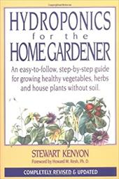Hydroponics for the Home Gardener: An Easy-To-Follow, Step-By-Step Guide for Growing Healthy Vegetables, Herbs and House Plants Wi