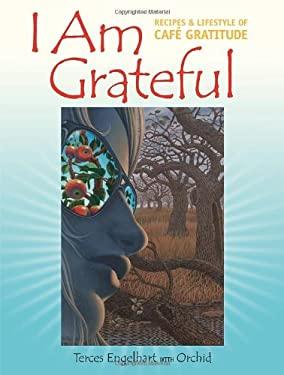 I Am Grateful: Recipes & Lifestyle of Cafe Gratitude 9781556436475
