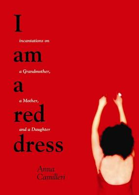 I Am a Red Dress: Incantations on a Grandmother, a Mother, and a Daughter 9781551521633