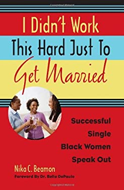 I Didn't Work This Hard Just to Get Married: Successful Single Black Women Speak Out 9781556528194