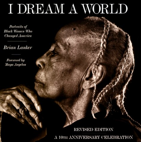 I Dream a World: Portraits of Black Women Who Changed America 9781556709234