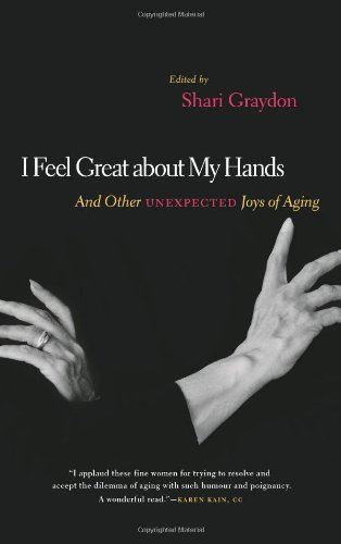 I Feel Great about My Hands: And Other Unexpected Joys of Aging 9781553657866