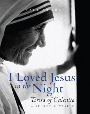 I Loved Jesus in the Night: Teresa of Calcutta: A Secret Revealed 9781557255792