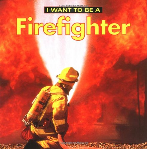 I Want to Be a Firefighter 9781552094334