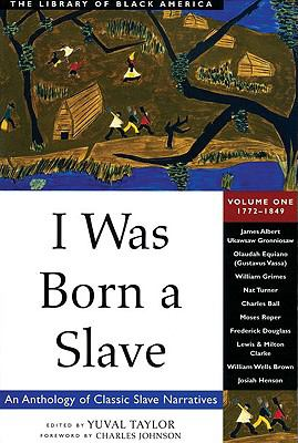 I Was Born a Slave: An Anthology of Classic Slave Narratives: 1772-1849 9781556523342
