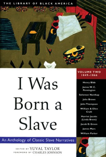 I Was Born a Slave: An Anthology of Classic Slave Narratives: 1849-1866 9781556523359