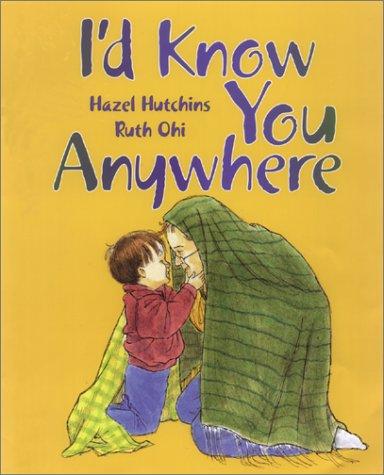 I'd Know You Anywhere Hazel Hutchins and Ruth Ohi
