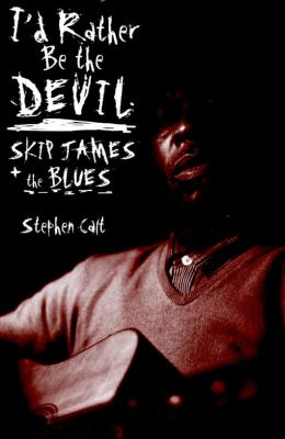 I'd Rather Be the Devil: Skip James and the Blues 9781556527463
