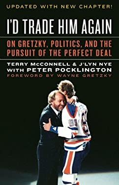 I'd Trade Him Again: On Gretzky, Politics, and the Pursuit of the Perfect Deal 9781551683768