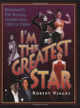I'm the Greatest Star: Broadway's Top Musical Legends from 1900 to Today 9781557837271