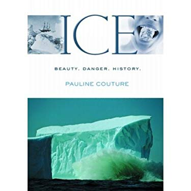 Ice: Beauty. Danger, History 9781552784471