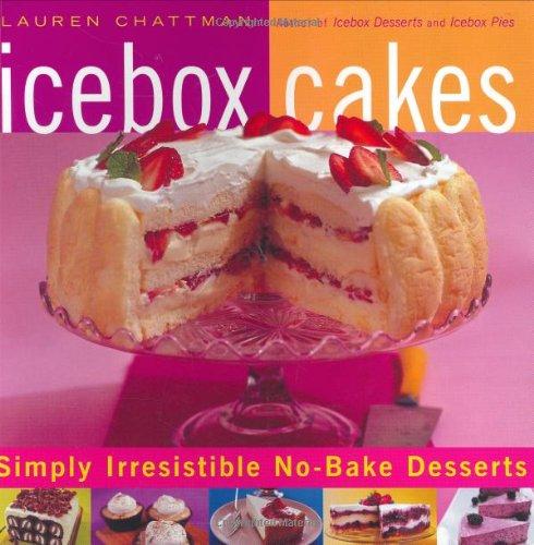 Icebox Cakes: Simply Irresistible No-Bake Desserts