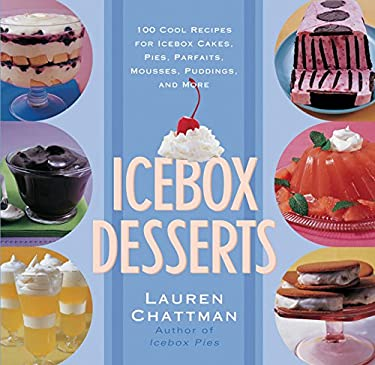 Icebox Desserts: 100 Cool Recipes for Icebox Cakes, Pies, Parfaits, Mousses, Puddings, and More 9781558322707
