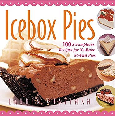 Icebox Pies: 100 Scrumptious Recipes for No-Bake No-Fail Pies 9781558322134