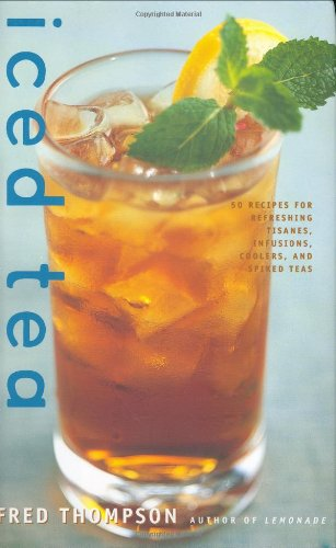Iced Tea: 50 Recipes for Refreshing Tisanes, Infusions, Coolers, and Spiked Teas 9781558322288