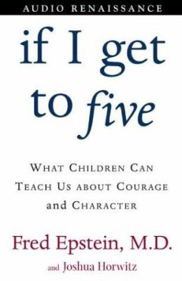 If I Get to Five: What Children Can Teach Us about Courage and Character 9781559278430