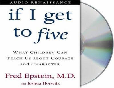 If I Get to Five: What Children Can Teach Us about Courage and Character 9781559278447