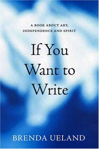 If You Want to Write: A Book about Art, Independence and Spirit 9781555974718
