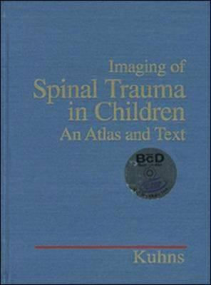 Imaging of Spinal Trauma in Children: An Atlas and Text [With CDROM] 9781550090567