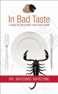 In Bad Taste: A Quest for the World's Most Exotic Foods 9781554702886