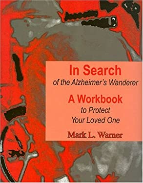 In Search of the Alzheimer's Wanderer: A Workbook to Protect Your Loved One 9781557533999