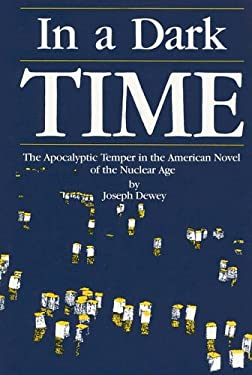 In a Dark Time: The Apocalyptic Temper in the American Novel of the Nuclear Age 9781557530011