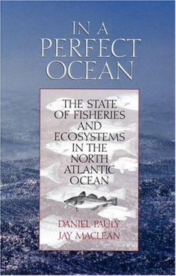 In a Perfect Ocean: The State of Fisheries and Ecosystems in the North Atlantic Ocean 9781559633239