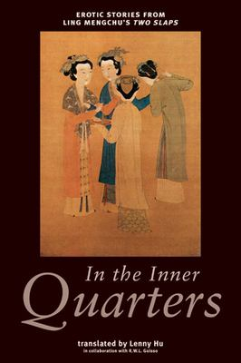 In the Inner Quarters: Erotic Stories from Ling Mengchu's Two Slaps 9781551521343