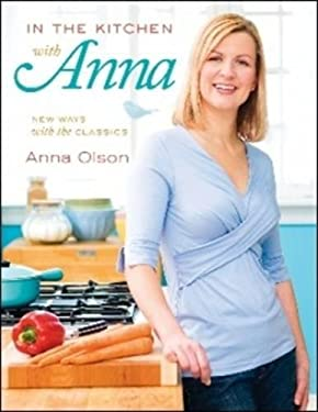 In the Kitchen with Anna: New Ways with the Classics 9781552859469
