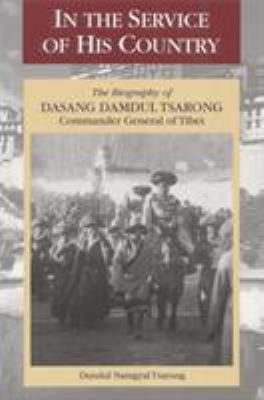 In the Service of His Country: The Biography of Dasang Damdul Tsarong, Commander General of Tibet 9781559391511