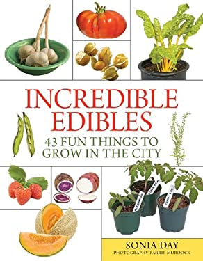 Incredible Edibles: 43 Fun Things to Grow in the City 9781554076246