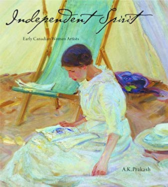 Independent Spirit: Early Canadian Women Artists 9781554074174