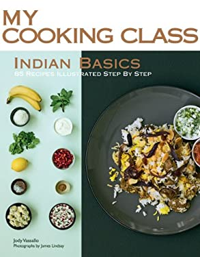 Indian Basics: 85 Recipes Illustrated Step by Step 9781554079391
