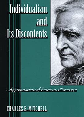 Individualism and Its Discontents: Appropriations of Emerson, 1880-1950 9781558490734