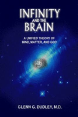 Infinity and the Brain: A Unified Theory of Mind, Matter and God 9781557788078