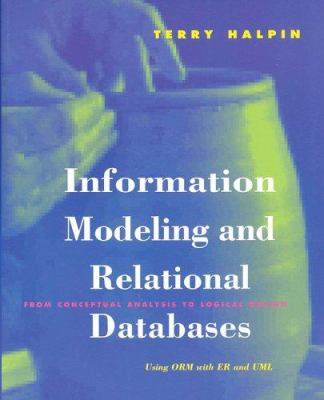 Information Modeling and Relational Databases: From Conceptual Analysis to Logical Design 9781558606722