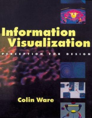 Information Visualization: Perception for Design 9781558605114