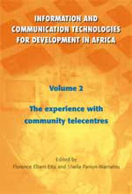 Information and Communication Technologies for Development in Africa: The Experience with Community Telecentres 9781552500064