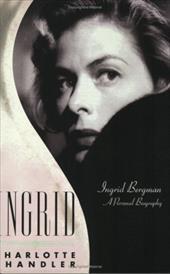 Ingrid: Ingrid Bergman, a Personal Biography 6898502