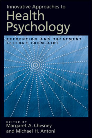 Innovative Approaches to Health Psychology: Prevention and Treatment Lessons from AIDS 9781557989130