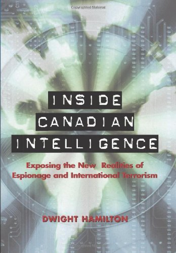 Inside Canadian Intelligence: Exposing the New Realities of Espionage and International Terrorism