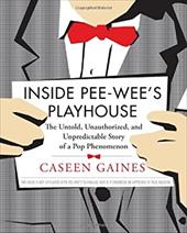 Inside Pee-Wee's Playhouse: The Untold, Unauthorized, and Unpredictable Story of a Pop Phenomenon 13329736