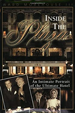 Inside the Plaza: An Intimate Portrait of the Ultimate Hotel 9781557834683