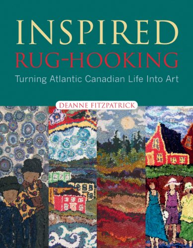 Inspired Rug-Hooking: Turning Atlantic Canadian Life Into Art 9781551097800