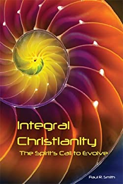 Integral Christianity: The Spirit's Call to Evolve 9781557788917