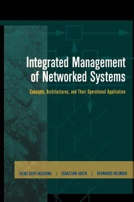 Integrated Management of Networked Systems: Concepts, Architectures, and Their Operational Application 9781558605718